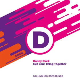 Danny Clark - Get Your Thing Together [Dallinghoo Recordings]