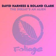 David Harness, Roland Clark - The Deejay's An Alien [Foliage Records]