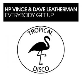 HP Vince, Dave Leatherman - Everybody Get Up [Tropical Disco Records]