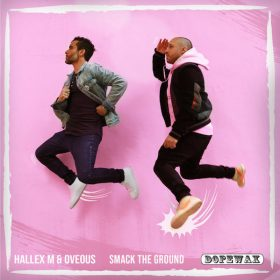 Hallex M, OVEOUS - Smack The Ground [Dopewax]