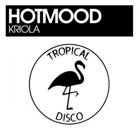 Hotmood - Kriola [Tropical Disco Records]