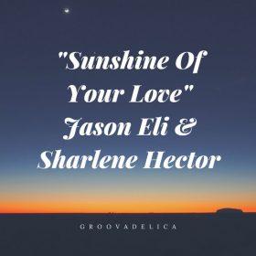 Jason Eli & Sharlene Hector - Sunshine Of Your Love [Groovadelica]
