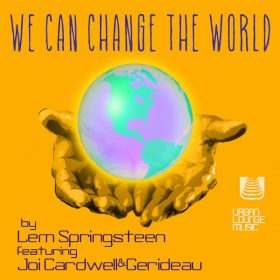 Lem Springsteen, Joi Cardwell, Gerideau - We Can Change The World [Urban Lounge Music]