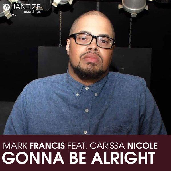 Mark Francis, Carissa Nicole - Gonna Be Alright [Quantize Recordings]