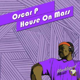 Oscar P - House On Mars [Blackliquid Music]