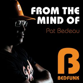 Pat Bedeau - From The Mind Of [Bedfunk]