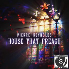 Pierre Reynolds - House That Preach [Productionblock Records]