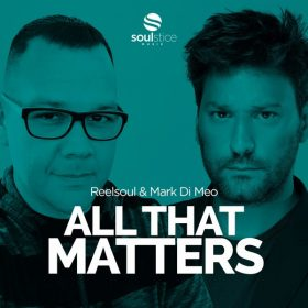 Reelsoul, Mark Di Meo - All That Matters [Soulstice Music]