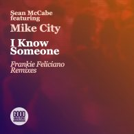 Sean McCabe feat. Mike City - I Know Someone (Frankie Feliciano Remixes) [Good Vibrations Musi]