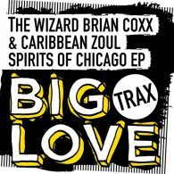 The Wizard Brian Coxx & Caribbean Zoul - Spirits Of Chicago EP [Big Love Trax]
