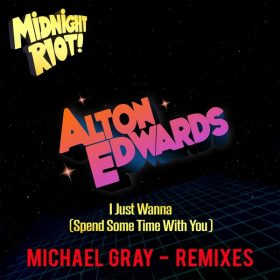 Alton Edwards - I Just Wanna (Spend Some Time With You) [Midnight Riot]