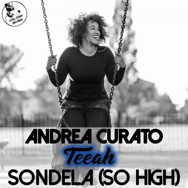 Andrea Curato, Teeah - Sondela (So High) [Cool Staff Records]