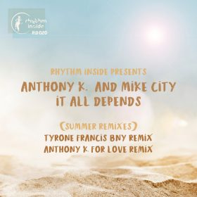 Anthony K. & Mike City - It All Depends (Summer Remixes) [Rhythm Inside]
