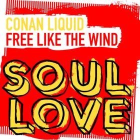 Conan Liquid - Free Like The Wind [Soul Love]