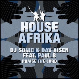 DJ Sonic & Dav Risen feat. Paul B - Praise The Lord EP [House Afrika Records]