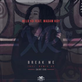 Nelo HD feat. Madam Kay - Break Me [Xpressed Records]