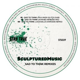 Sculptured Music - Sad To Think (Remixes) [Stay True Sounds]