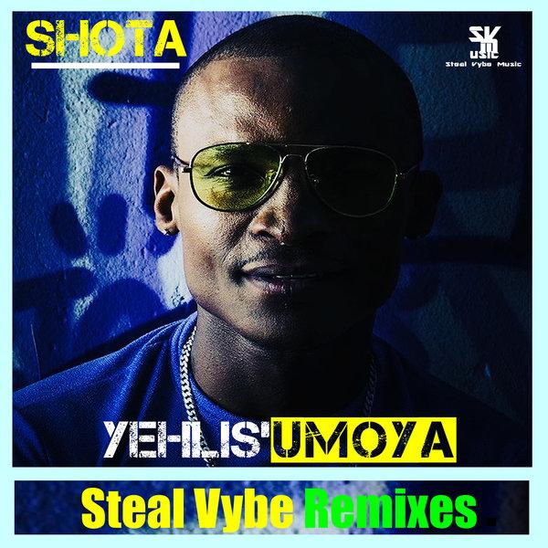 Shota - Yehlis'umoya (Remixes) [Steal Vybe]