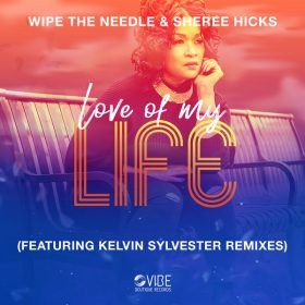 Wipe the Needle, Sheree Hicks - Love Of My Life [Vibe Boutique Records]