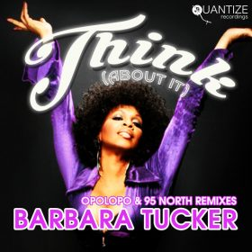 Barbara Tucker - Think (About It) (The Opolopo & 95 North Remixes) [Quantize Recordings]
