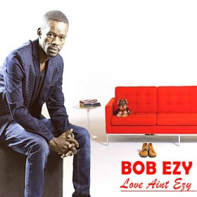 Bob Ezy - Love Ain't Ezy [Bob Ezy Records]