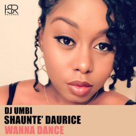 DJ Umbi, Shaunte' Daurice - Wanna Dance [HSR Records]