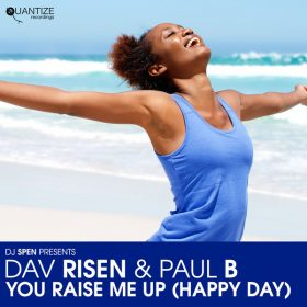 Dav Risen, Paul B - You Raise Me Up (Happy Day) [Quantize Recordings]