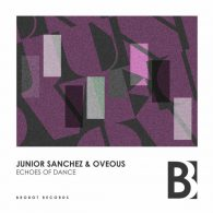Junior Sanchez, OVEOUS - Echoes Of Dance [Brobot Records]
