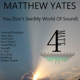 Matthew Yates - You Don't See (My World Of Sound) [4Matt Productions]