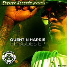 Quentin Harris - Episodes EP [Shelter Records (Shelter)]