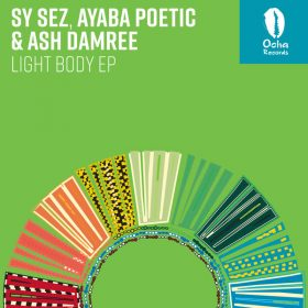 Sy Sez, Ash Damree and Ayaba Poetic - Light Body EP [Ocha Records]