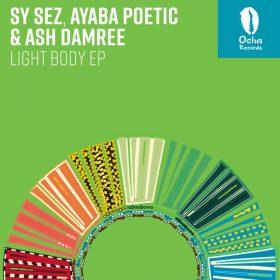 Sy Sez, Ash Damree and Ayaba Poetic - Light Body EP [Ocha Records]