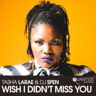 Tasha LaRae, DJ Spen - Wish I Didn't Miss You [Quantize Recordings]