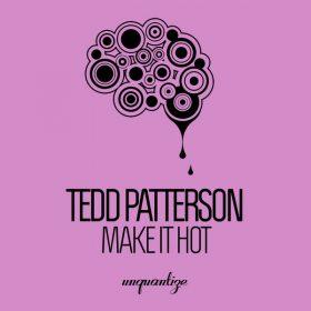 Tedd Patterson - Make It Hot [unquantize]