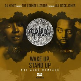 DJ Kemit, The Lounge Lizards - Wake Up & Stand Up (Kai Alce Remixes) [Makin Moves]
