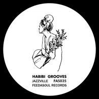 Habibi Grooves - Jazzville [Feedasoul Records]