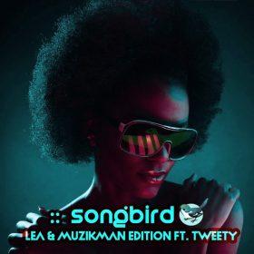 Lea, Muzikman Edition, Tweety, MuzikMan - Songbird [Open Bar Music]