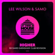 Lee Wilson, Samo - Higher (Richard Earnshaw Club Revision) [Let There Be House Records]
