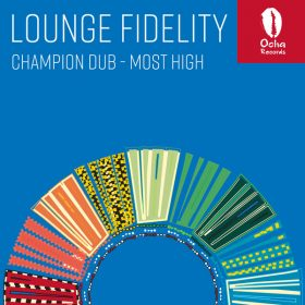 Lounge Fidelity - Champion Dub & Most High [Ocha Records]