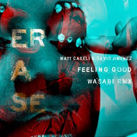Matt Caseli, David Jimenez - Feeling Good (Wasabi Remix) [Erase Records]