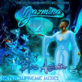 Willy Washington feat. Jazmina - Blue Again (The Neter Supreme Mixes) [Original Drum Hsi]
