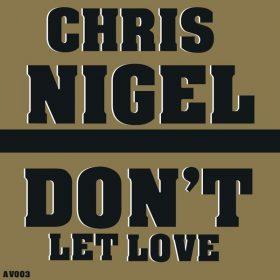 Chris Nigel - Don't Let Love [AV Recordings]