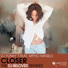 DJ Funky T feat. Mpho Masilo - Closer (The DJ Beloved Remixes) [Quantize Recordings]