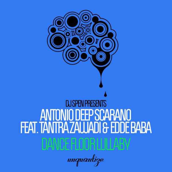 Antonio Deep Scarano, Tantra Zawadi, Edde Baba - Dance Floor Lullaby [unquantize]