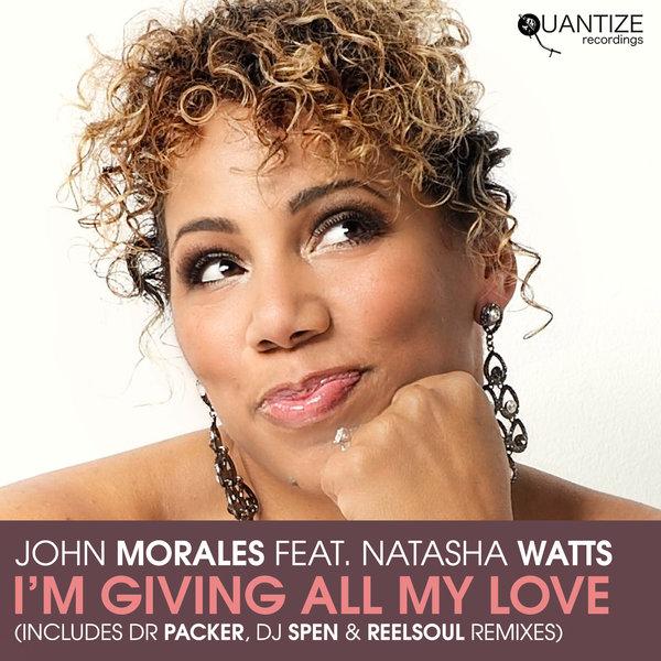 John Morales, Natasha Watts - I'm Giving All My Love (Remixes) [Quantize Recordings]