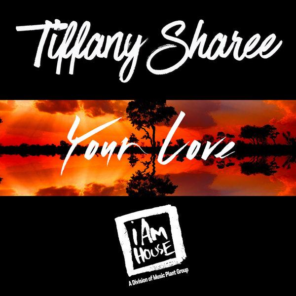 Tiffany Sharee - Your Love [i Am House]