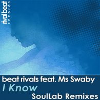 Beat Rivals, Ms Swaby - I Know (SoulLab Remixes) [Rival Beat Records]