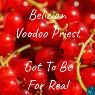 Belizian Voodoo Priest - Got To Be Real [Miggedy Entertainment]