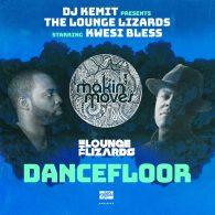 DJ Kemit, The Lounge Lizards, Kwesi Bless - Dancefloor [Makin Moves]