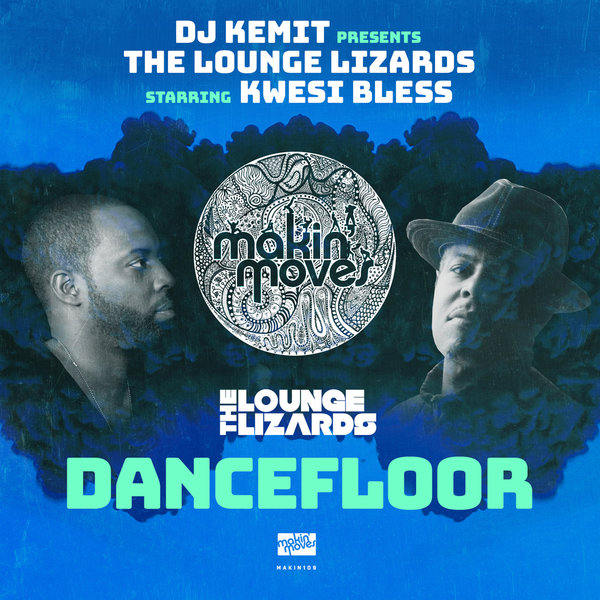 DJ Kemit, The Lounge Lizards, Kwesi Bless - Dancefloor [Makin Moves]